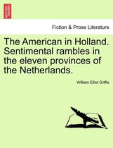 The American in Holland. Sentimental Rambles in the Eleven Provinces of the Netherlands.