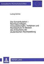 Die Exmatrikulation - Rechtsgrundlagen, Voraussetzungen, Verfahren Und Rechtsschutz Im Bereich Des Erloeschens Der Studentischen Rechtsstellung