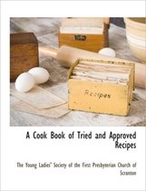 A Cook Book of Tried and Approved Recipes
