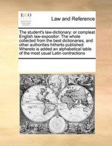 The student's law-dictionary: or compleat English law-expositor