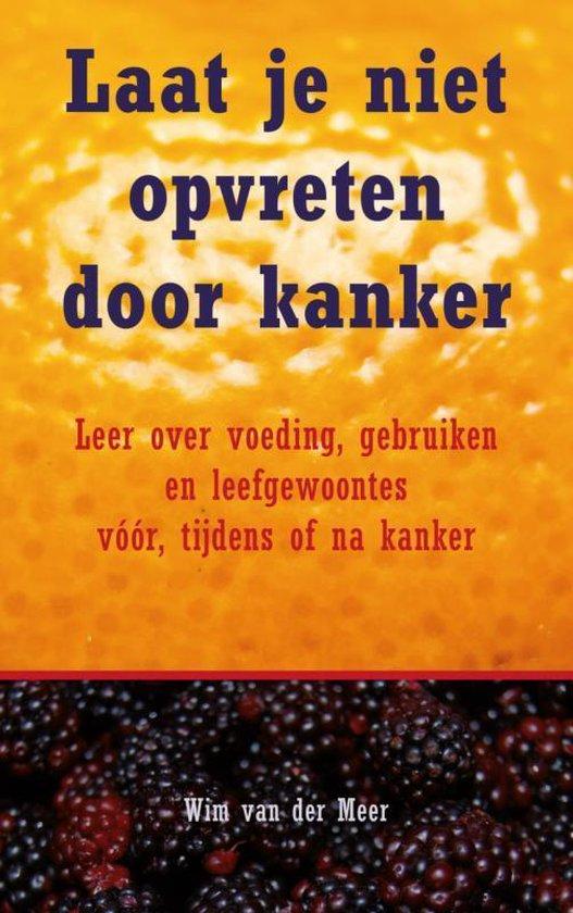 Laat je niet opvreten door kanker - Wim van der Meer pdf epub