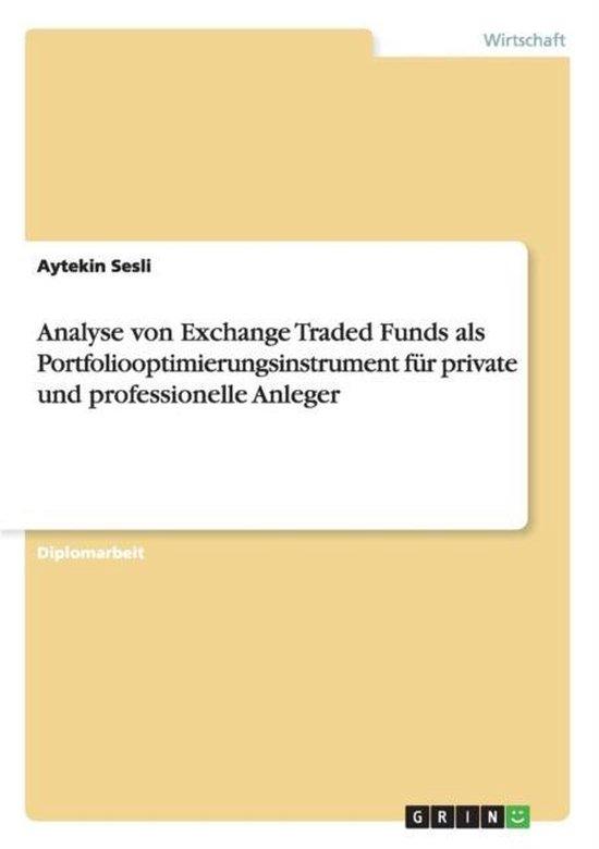 Analyse Von Exchange Traded Funds ALS Portfoliooptimierungsinstrument Fur Private Und Professionelle Anleger