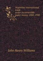 Argentine International Trade Under Inconvertible Paper Money 1880-1900