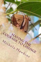 Having the Courage to Change
