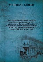 The Celebration of the Two Hundred and Fiftieth Anniversary of the Settlement of the Town of Norwich, Connecticut, and of the Incorporation of the Cit