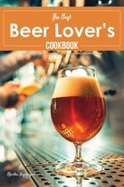 The Best Beer Lover's Cookbook: Go Beyond the Brew with 40 Sweet and Savory Recipes; Cooking with Beer