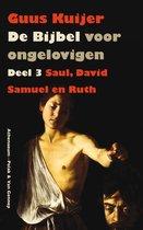 De Bijbel voor ongelovigen 3 Saul, David, Samuel en Ruth