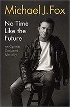 No Time Like the Future An Optimist Considers Mortality