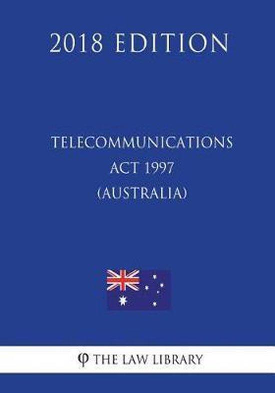 Telecommunications ACT 1997 (Australia) (2018 Edition)