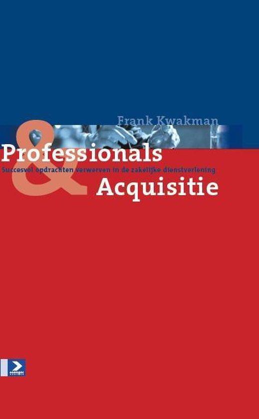 Professionals & Acquisitie - succesvol opdrachten verwerven in de zakelijke dienstverlening - Frank Kwakman