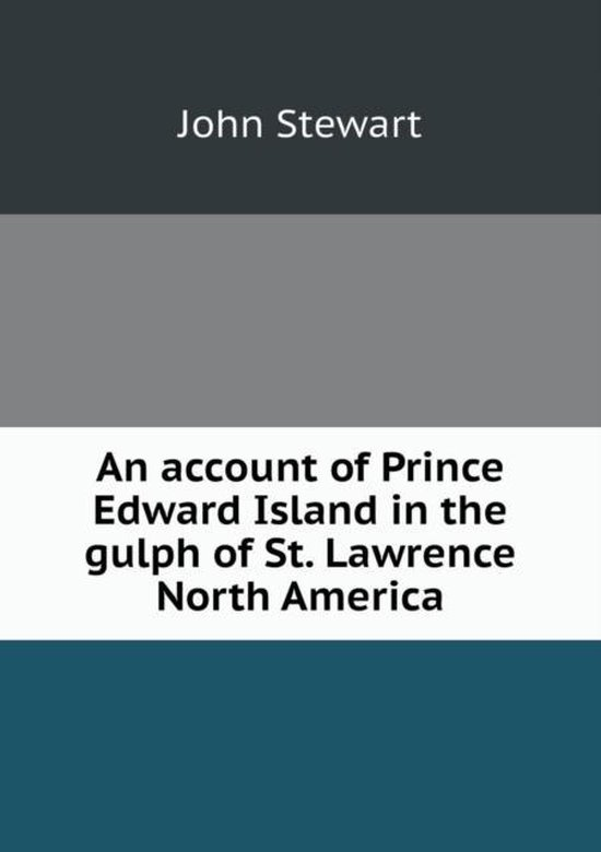 An Account of Prince Edward Island in the Gulph of St. Lawrence North America
