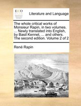 The Whole Critical Works of Monsieur Rapin, in Two Volumes. ... Newly Translated Into English, by Basil Kennet, ... and Others. the Second Edition. Volume 2 of 2