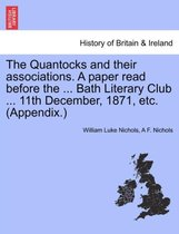 The Quantocks and Their Associations. a Paper Read Before the ... Bath Literary Club ... 11th December, 1871, Etc. (Appendix.)