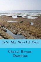 It's My World Too