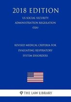 Revised Medical Criteria for Evaluating Respiratory System Disorders (Us Social Security Administration Regulation) (Ssa) (2018 Edition)