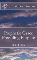 Prophetic Grace Prevailing Purpose