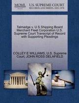 Talmadge V. U S Shipping Board Merchant Fleet Corporation U.S. Supreme Court Transcript of Record with Supporting Pleadings