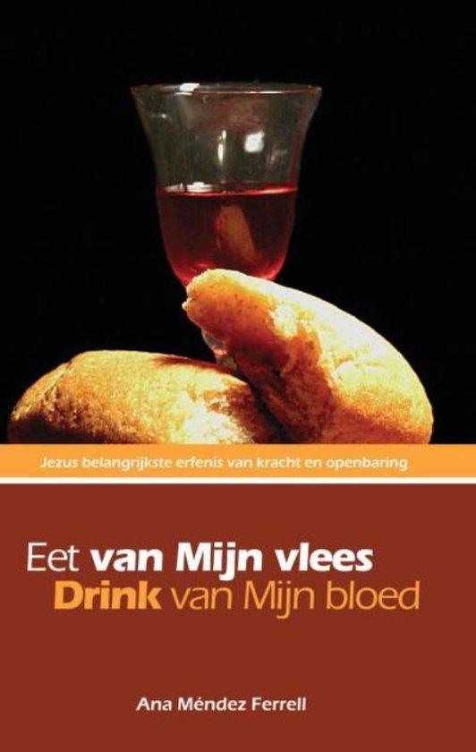 Eet van Mijn vlees, drink van Mijn bloed - Ana Mendez-Ferrell  