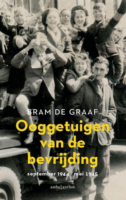 Ooggetuigen van de bevrijding - Bram de Graaf |