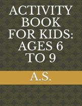 Activity Book for Kids: Ages 6 to 9