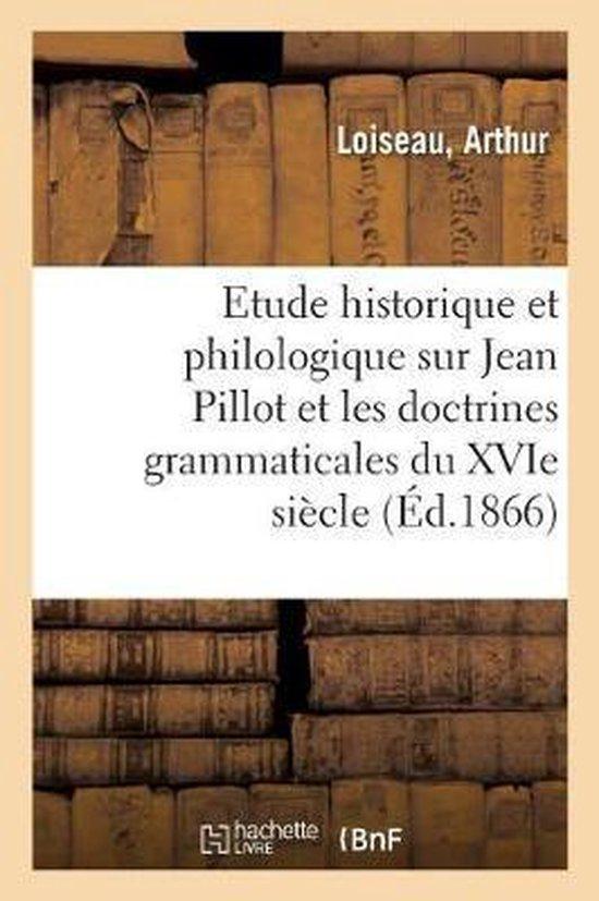 Etude historique et philologique sur Jean Pillot et sur les doctrines grammaticales du XVIe siecle