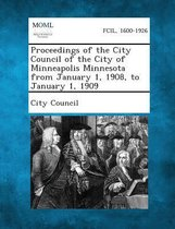 Proceedings of the City Council of the City of Minneapolis Minnesota from January 1, 1908, to January 1, 1909