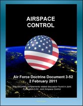 Air Force Doctrine Document 3-52: Airspace Control - Command and Organization, Cross-Domain Integration, Planning and Execution, Major Operations and Campaigns, Irregular Warfare