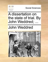 A Dissertation on the State of Trial. by John Weddred; ...