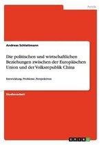 Die politischen und wirtschaftlichen Beziehungen zwischen der Europaischen Union und der Volksrepublik China