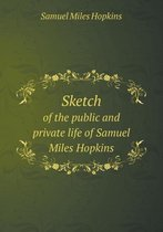Sketch of the Public and Private Life of Samuel Miles Hopkins