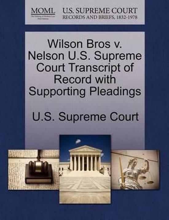 Wilson Bros V. Nelson U.S. Supreme Court Transcript of Record with Supporting Pleadings