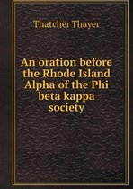 An Oration Before the Rhode Island Alpha of the Phi Beta Kappa Society