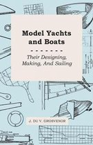 Model Yachts and Boats: Their Designing, Making and Sailing