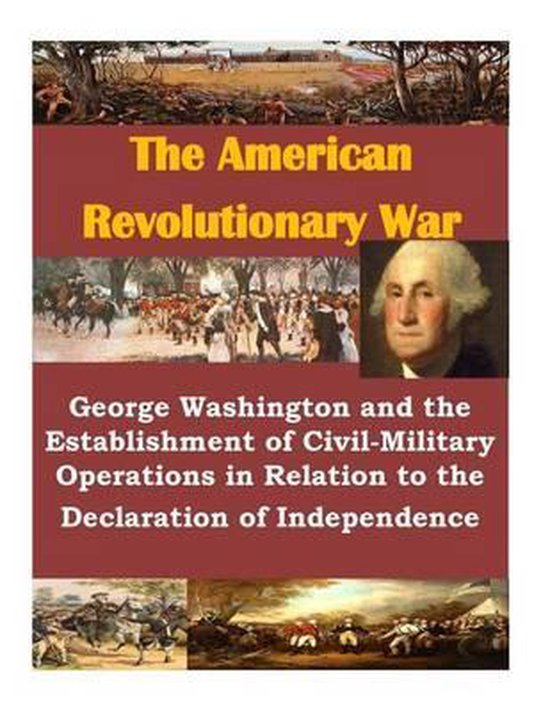 George Washington and the Establishment of Civil-Military Operations in Relation to the Declaration of Independence