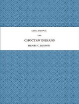 Life Among the Choctaw Indians