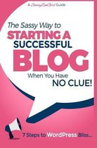 Starting a Successful Blog When You Have No Clue! - 7 Steps to Wordpress Bliss...