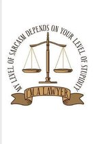I'm A Lawyer My Level Of Sarcasm Depends On Your Level Of Stupidity