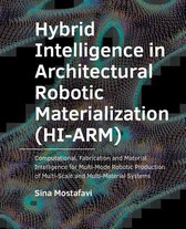 A+BE Architecture and the Built Environment  -   Hybrid Intelligence in Architectural Robotic Materialization (HI-ARM)