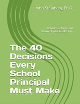 The 40 Decisions Every School Principal Must Make
