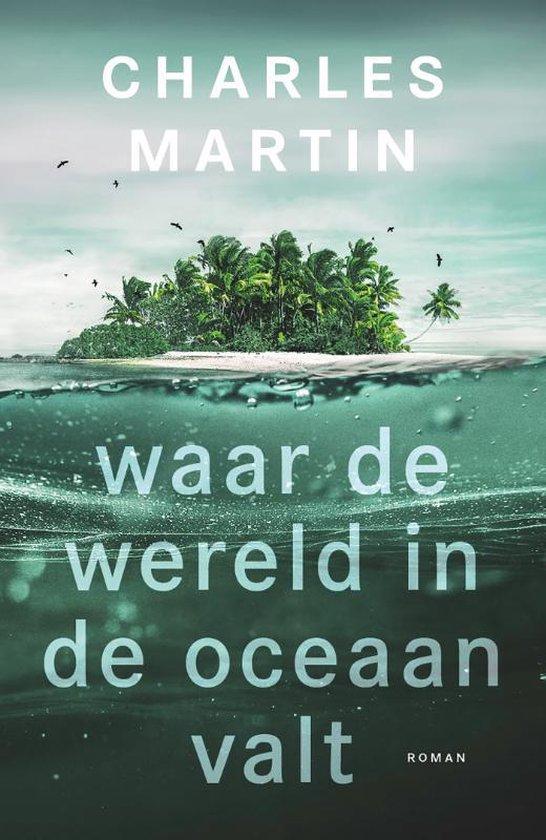 Waar de wereld in de oceaan valt - Charles Martin | Fthsonline.com