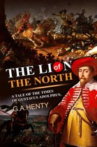 The Lion of the North : A Tale of the Times of Gustavus Adolphus