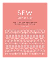Sew Step by Step: How to Use Your Sewing Machine to Make, Mend, and Customize