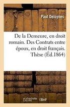 De la Demeure, en droit romain. Des Contrats entre epoux, en droit francais. These