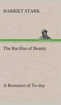 The Bacillus of Beauty a Romance of To-Day