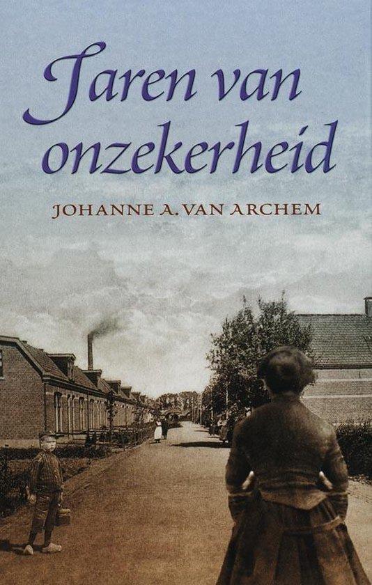 Jaren Van Onzekerheid - Johanne A. van Archem  