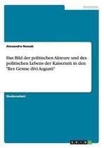 Das Bild der politischen Akteure und des politischen Lebens der Kaiserzeit in den Res Gestae divi Augusti