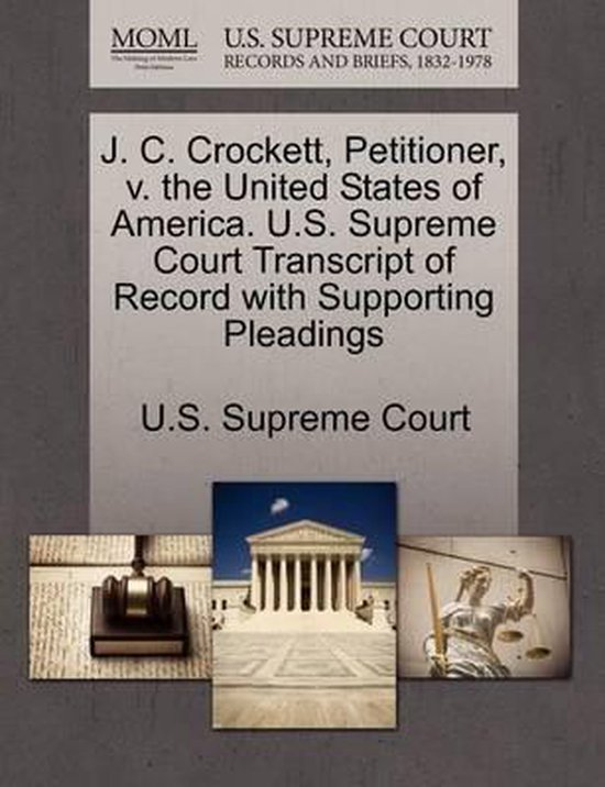 J. C. Crockett, Petitioner, V. the United States of America. U.S. Supreme Court Transcript of Record with Supporting Pleadings