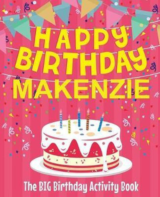 Happy Birthday Makenzie - The Big Birthday Activity Book