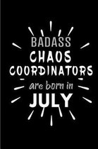 Badass Chaos Coordinators Are Born In July