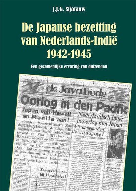 De Japanse bezetting van Nederlands-Indie 1942-1945 - J.J.G. Sijatauw | Fthsonline.com